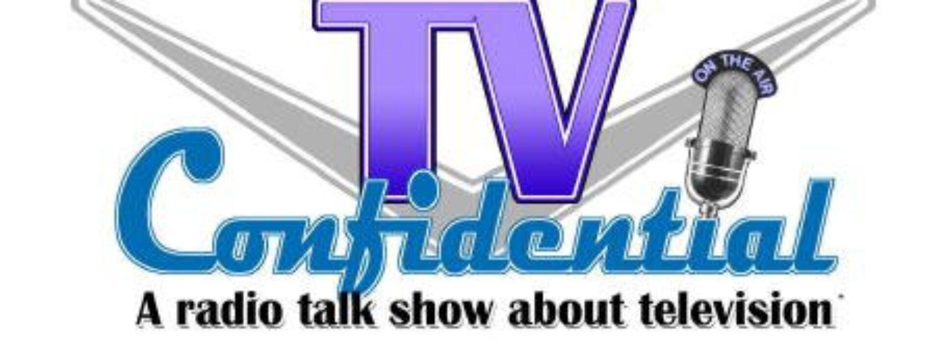TV Confidential, Saturday 8-10p & Sunday 10a-12p